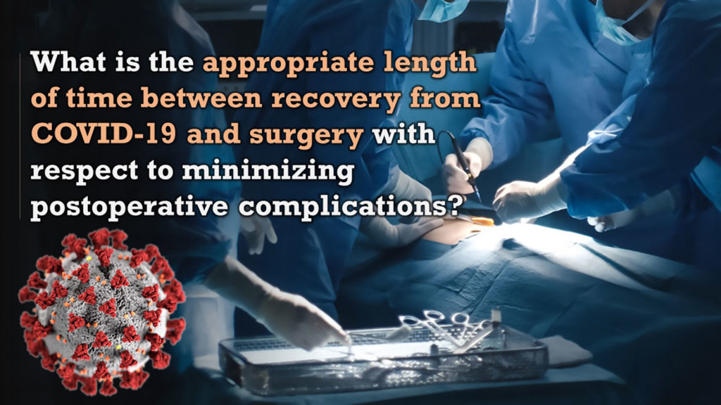 What is the appropriate length of time between recovery from COVID-19 and surgery with respect to minimizing postoperative complications?